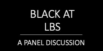 Black at LBS: A Panel Discussion