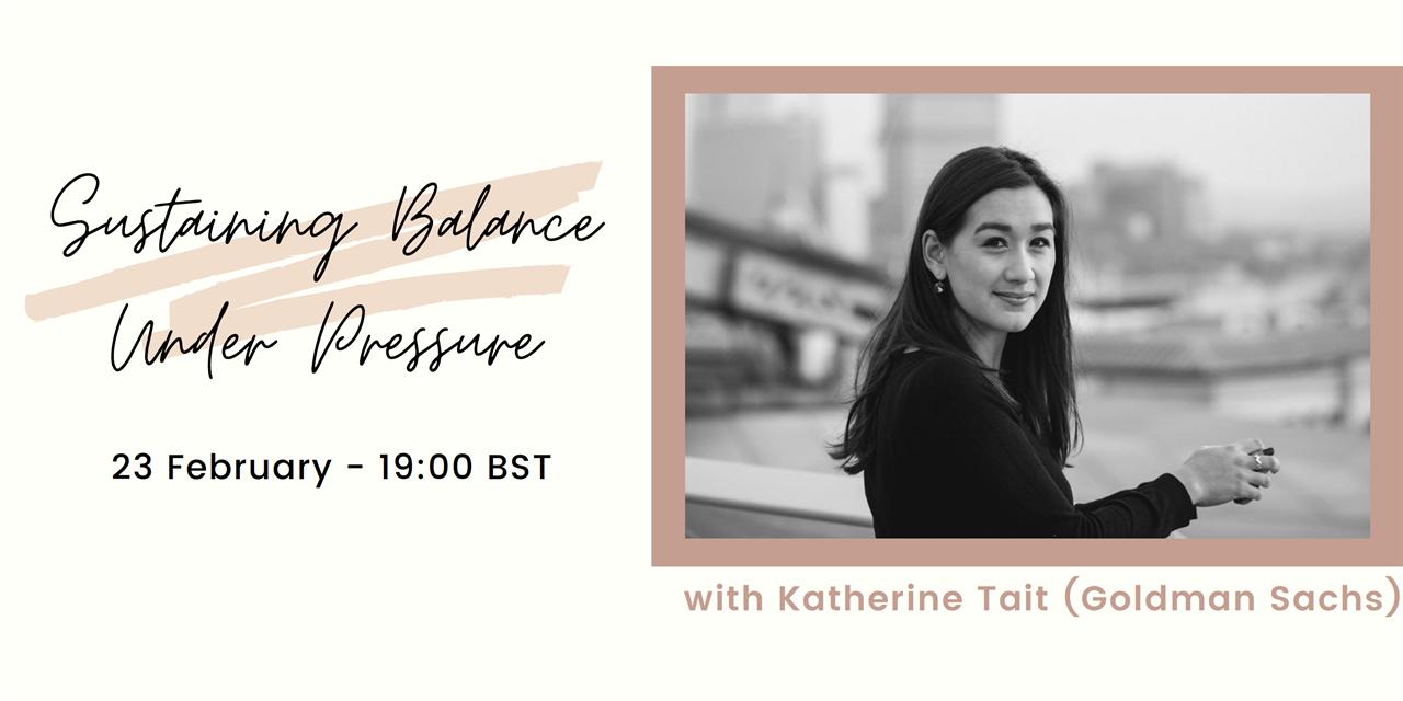 Sustaining Balance Under Pressure: Katherine Tait (Goldman Sachs) Event Logo