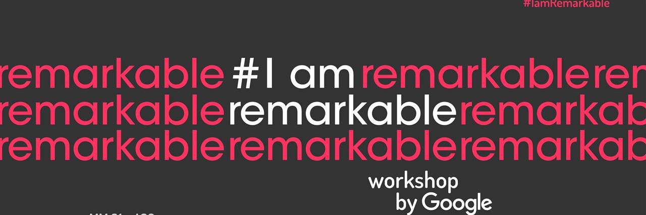 Google #IamRemarkable Workshop